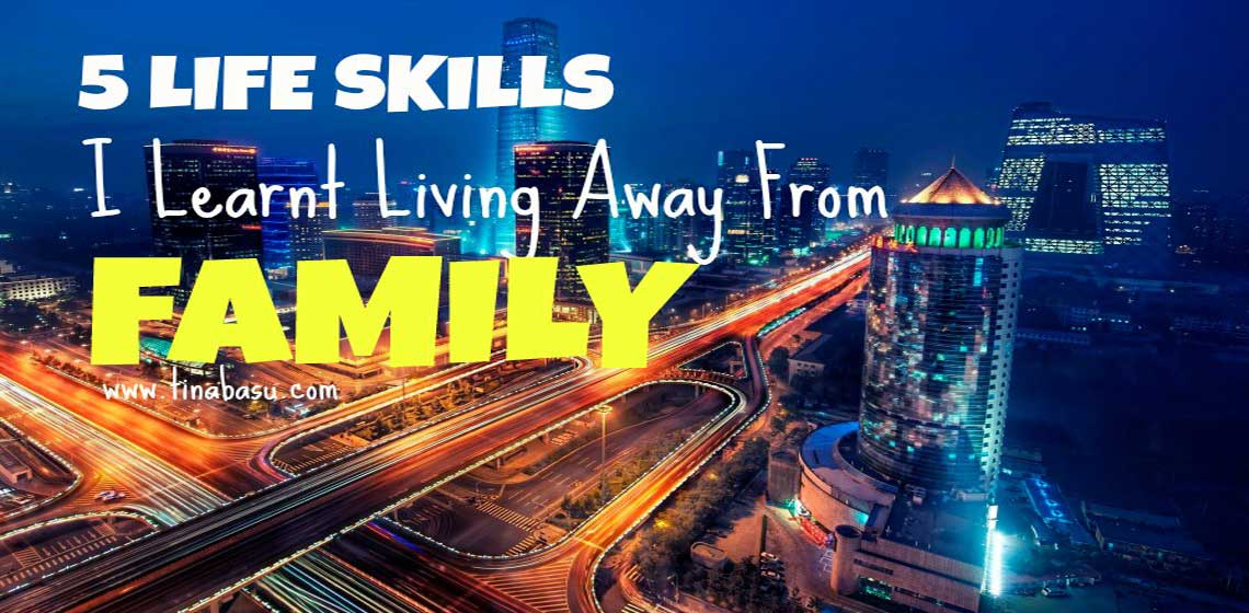5 life skills i learnt living away from family