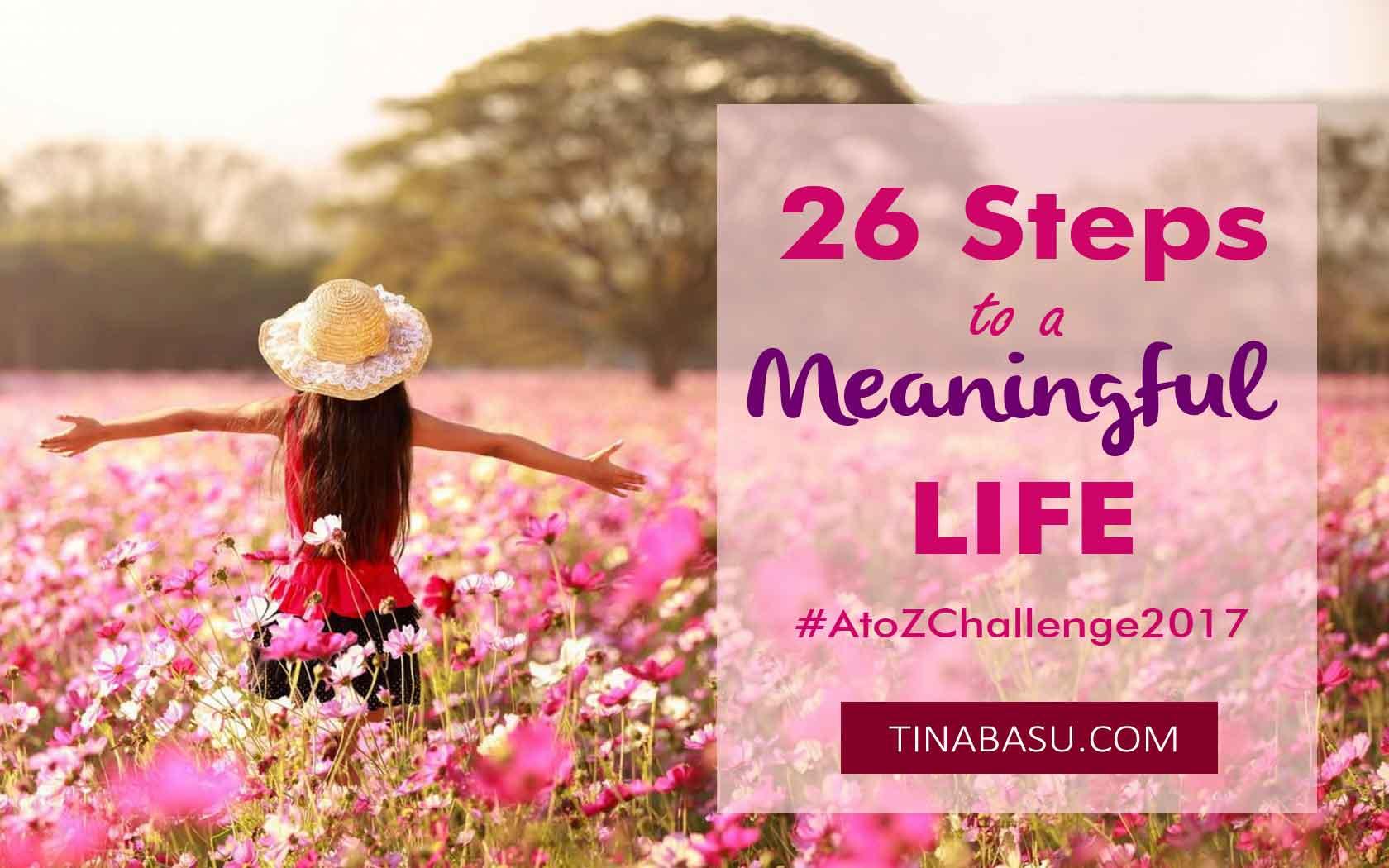 26-steps-to-meaningful-life-life-theory-positive-life-lifestyle-atozchallenge